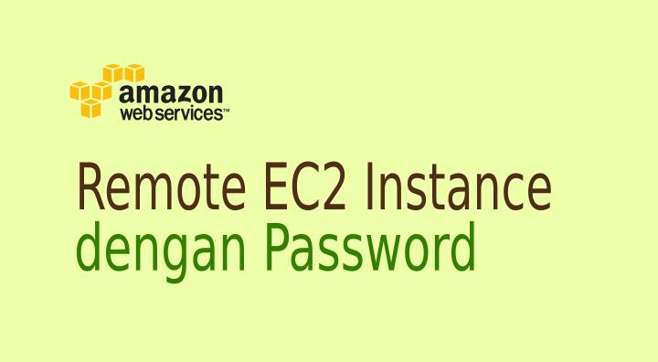 Cara Remote EC2 Instance dengan Password