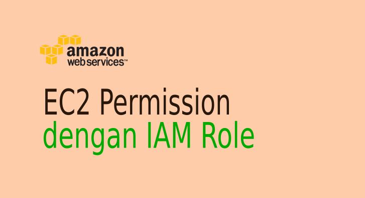Setup EC2 Instance Permission dengan IAM Role